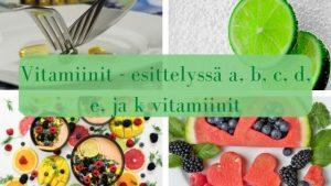 Vitamiinit- tärkeät elimistölle terveyden kannalta