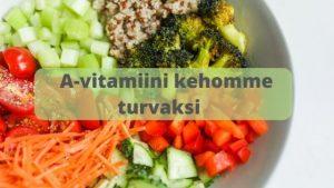 A-vitamiini kehomme turvaksi. A-vitamiinilla saat pidettyä kehosi kunnossa.
