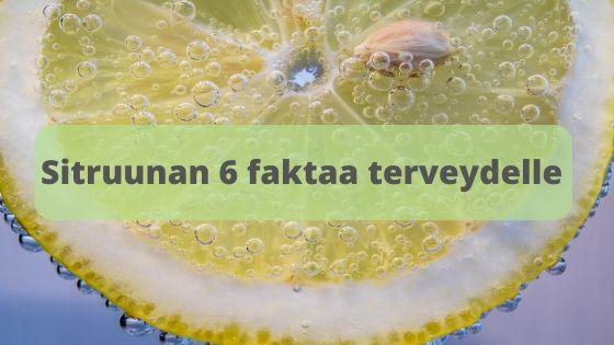 Sitruunan 6 faktaa terveydelle kertoo tieteellisellä näytöllä mitä terveyshyötyjä sitruunasta on